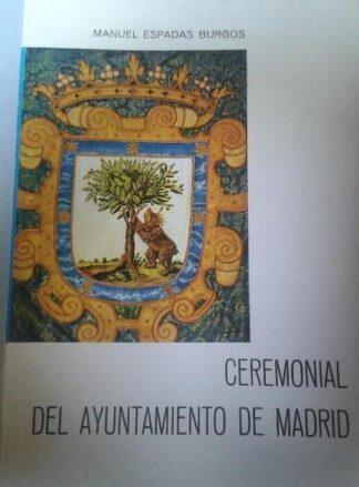Portada CEREMONIAL DEL AYUNTAMIENTO DE MADRID - MANUEL ESPADAS BURGOS - INSTITUTO DE ESTUDIOS MADRILEÑOS