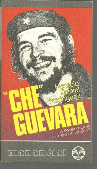 Portada CHE GUEVARA. AVENTURA O REVOLUCION - HORACIO DANIEL RODRIGUEZ - MANANTIAL