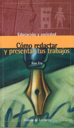 Portada COMO REDACTAR Y PRESENTAR TUS TRABAJOS - RON FRY - CIRCULO DE LECTORES