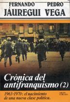 Portada CRONICA DEL ANTIFRANQUISMO (2) - FERNANDO JAUREGUI Y PEDRO VEGA - ARGOS VERGARA