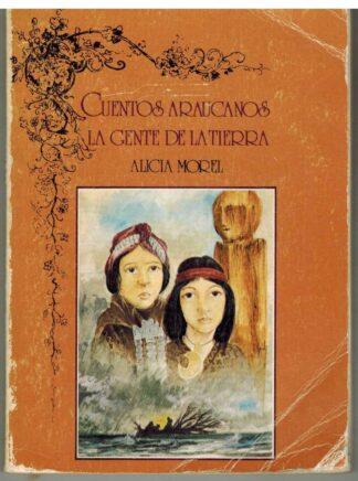 Portada CUENTOS ARAUCANOS. LA GENTE DE LA TIERRA - ALICIA MOREL - ANDRES BELLO