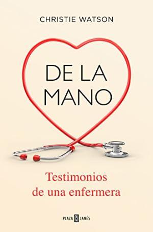 Portada DE LA MANO. TESTIMONIOS DE UNA ENFERMERA - CHRISTIE WATSON - PLAZA Y JANES