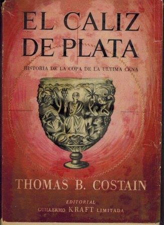 Portada EL CALIZ DE PLATA - THOMAS B COSTAIN - GUILLERMO KRAFT