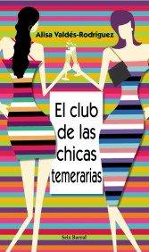 Portada EL CLUB DE LAS CHICAS TEMERARIAS - ALISA VALDES-RODRIGUEZ - SEIX BARRAL