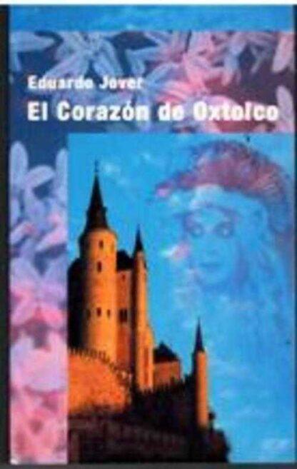 Portada EL CORAZON DE OXTOLCO - EDUARDO JOVER - BRUSFILM SL