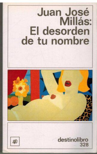 Portada EL DESORDEN DE TU NOMBRE - JUAN JOSE MILLAS - DESTINOLIBRO