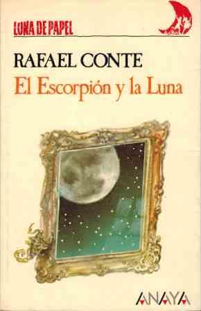 Portada EL ESCORPION Y LA LUNA - RAFAEL CONTE - ANAYA
