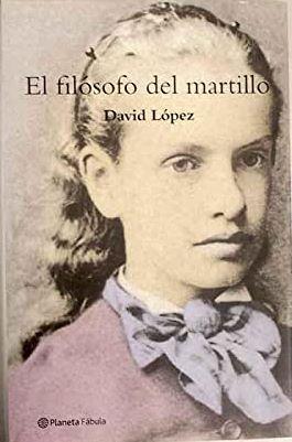 Portada EL FILOSOFO DEL MARTILLO - DAVID LOPEZ - PLANETA