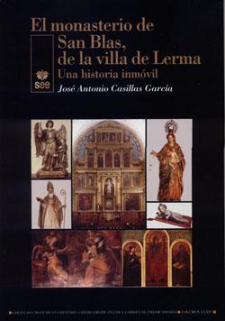 Portada EL MONASTERIO DE SAN BLAS DE LA VILLA DE LERMA. UNA HISTORIA INMÓVIL - JOSE ANTONIO CASILLAS GARCIA - SALAMANCA