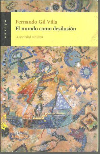 Portada EL MUNDO COMO DESILUSION. LA SOCIEDAD NIHILISTA - FERNANDO GIL VILLA - EDICIONES LIBERTARIAS