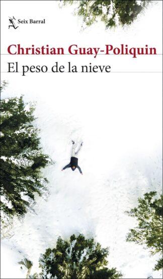 Portada EL PESO DE LA NIEVE - CHRISTIAN GUAY-POLIQUIN, - SEIX BARRAL