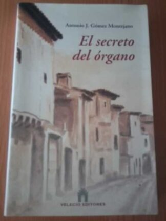 Portada EL SECRETO DEL ORGANO - ANTONIO J. GOMEZ MONTEJANO - VELECIO EDITORES
