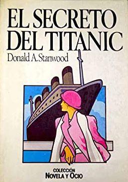Portada EL SECRETO DEL TITANIC - DONALD A. STANWOOD - SALVAT
