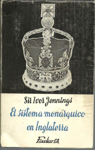 Portada EL SISTEMA MONARQUICO EN INGLATERRA - SIR IVOR JENNINGS - ESCELICER