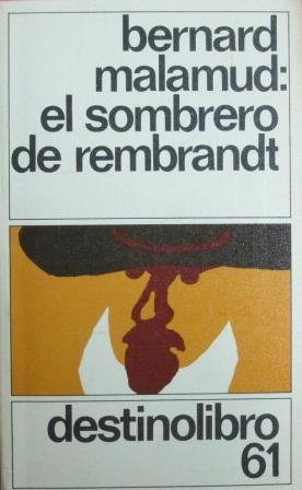 Portada EL SOMBRERO DE REMBRANDT - BERNARD MALAMUD - DESTINO
