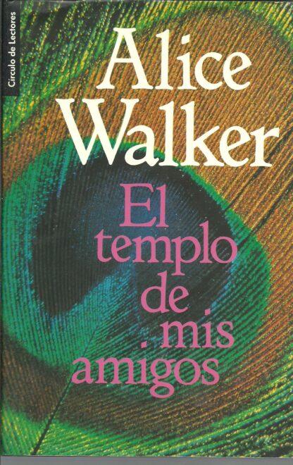Portada EL TEMPLO DE MIS AMIGOS - ALICE WALKER - CIRCULO DE LECTORES