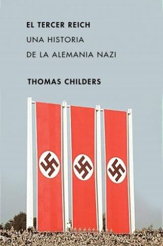 Portada EL TERCER REICH. UNA HISTORIA DE LA ALEMANIA NAZI - THOMAS CHILDERS - CRITICA