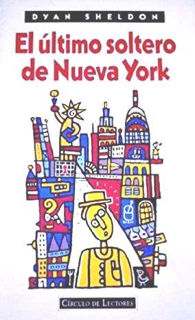 Portada EL ULTIMO SOLTERO DE NUEVA YORK - DYAN SHELDON - CIRCULO DE LECTORES
