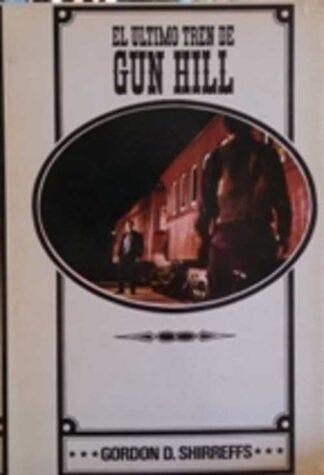 Portada EL ULTIMO TREN DE GUN HILL - GORDON D. SHIRREFFS - CEDRO