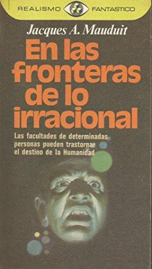 Portada EN LAS FRONTERAS DE LO IRRACIONAL - JACQUES A. MAUDUIT - CIRCULO DE LECTORES