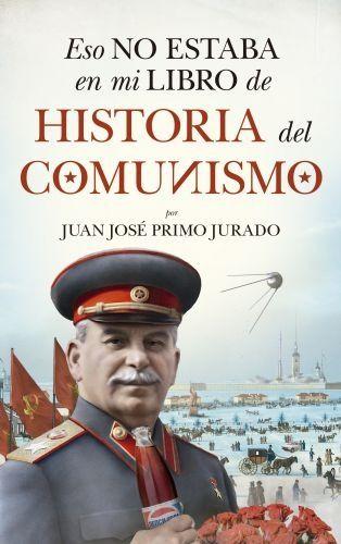 Portada ESO NO ESTABA EN MI LIBRO DE HISTORIA DEL COMUNISMO - JUAN JOSÉ PRIMO JURADO - BERENICE