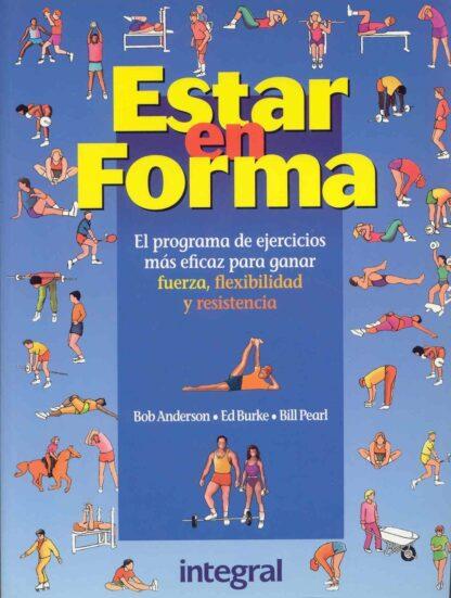 Portada ESTAR EN FORMA - BOB ANDERSON / ED BURKE / BILL PEARL - RBA INTEGRAL