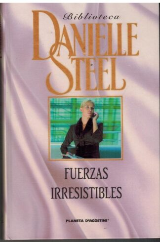 Portada FUERZAS IRRESISTIBLES - DANIELLE STEEL - PLANETA DEAGOSTINI