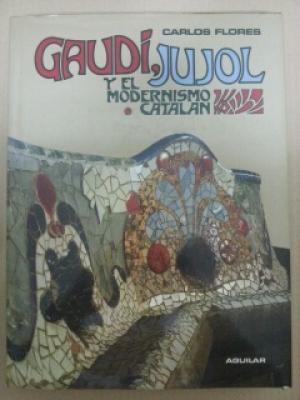 Portada GAUDI, JUJOL Y EL MODERNISMO CATALAN TOMO I Y II - CARLOS FLORES - AGUILAR