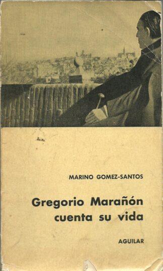 Portada GREGORIO MARAÑON CUENTA SU VIDA - MARINO GOMEZ SANTOS - AGUILAR