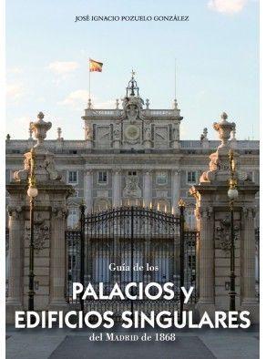 Portada GUÍA DE LOS PALACIOS Y EDIFICIOS SINGULARES DEL MADRID DE 1868 - JOSÉ IGNACIO POZUELO GONZÁLEZ - INSTITUTO DE ESTUDIOS POLITICOS