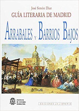 Portada GUÍA LITERARIA DE MADRID. ARRABALES Y BARRIOS BAJOS - JOSE SIMON DIAZ - EDICIONES LA LIBRERIA