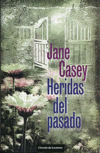 Portada HERIDAS DEL PASADO - JANE CASEY - CIRCULO DE LECTORES
