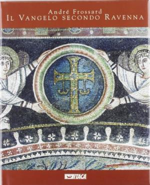Portada IL VANGELO SECONDO RAVENNA - ANDRE FROSSARD - ITACA