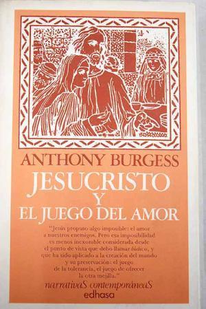 Portada JESUCRISTO Y EL JUEGO DEL AMOR - ANTHONY BURGESS - EDHASA