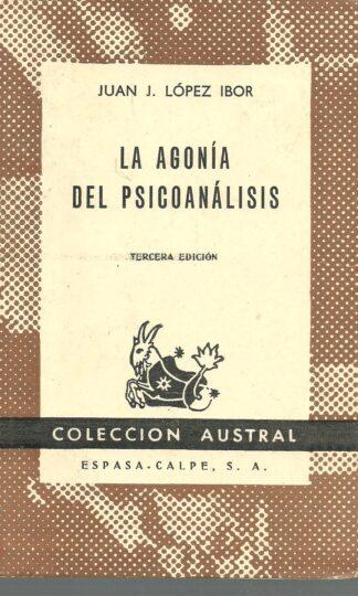 Portada LA AGONIA DEL PSICOANALISIS - JUAN J. LOPEZ IBOR - ESPASA CALPE