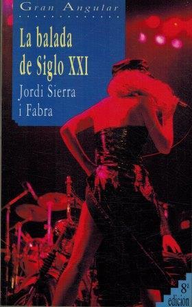 Portada LA BALADA DE SIGLO XXI - JORDI SIERRA  I FABRA - SM
