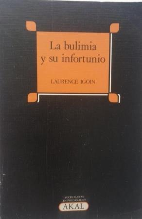 Portada LA BULIMIA Y SU INFORTUNIO - LAURENCE IGION - AKAL