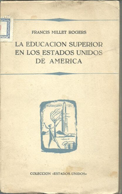 Portada LA EDUCACION SUPERIOR EN LOS ESTADOS UNIDOS DE AMERICA - FRANCIS MILLET ROGERS -