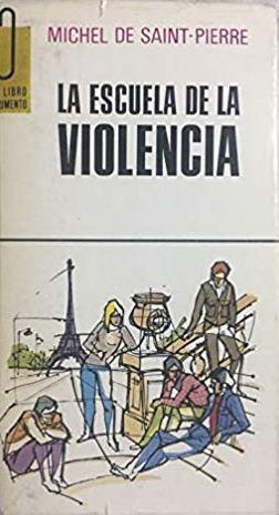 Portada LA ESCUELA DE LA VIOLENCIA - MICHEL DE SAINT PIERRE - LUIS DE GARALT