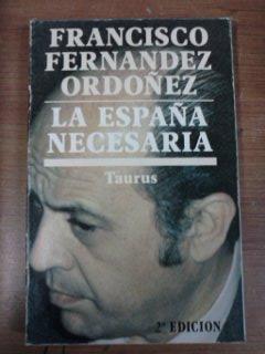 Portada LA ESPAÑA NECESARIA - FRANCISCO FERNANDEZ ORDOÑEZ - TAURUS