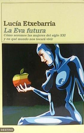 Portada LA EVA FUTURA / LA LETRA FUTURA - LUCIA ETXEBARRIA - DESTINO