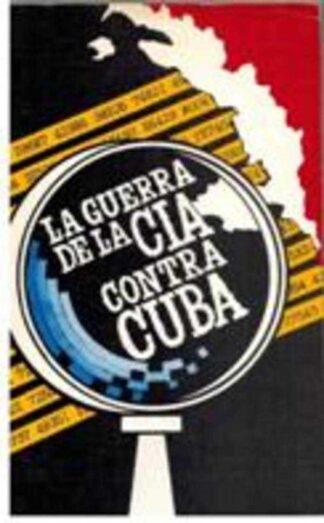 Portada LA GUERRA DE LA CIA CONTRA CUBA - VV.AA - AGENCIA DE INFORMACION NACIONAL LA HABANA