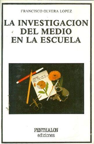 Portada LA INVESTIGACIÓN DEL MEDIO EN LA ESCUELA - FRANCISCO OLVERA LÓPEZ - PENTHALON