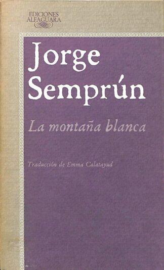 Portada LA MONTAÑA BLANCA - JORGE SEMPRÚN - ALFAGUARA
