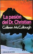 Portada LA PASION DEL DOCTOR CHRISTIAN - COLLEEN MC CULLOUGH - CIRCULO DE LECTORES