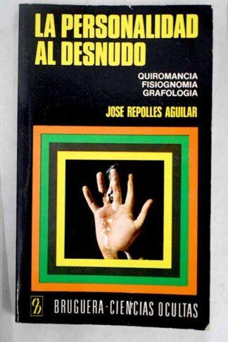 Portada LA PERSONALIDAD AL DESNUDO - JOSE REPOLLES AGUILAR - BRUGUERA