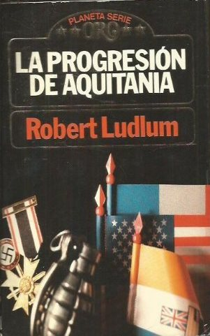 Portada LA PROGRESIÓN DE AQUITANIA - ROBERT LUDLUM - PLANETA