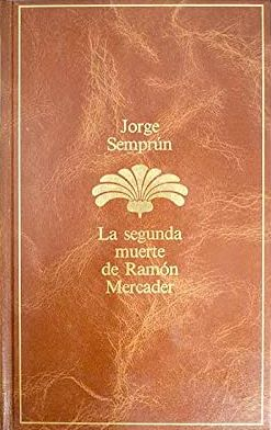 Portada LA SEGUNDA MUERTE DE RAMÓN MERCADER - JORGE SEMPRÚN - PLANETA