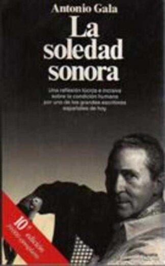 Portada LA SOLEDAD SONORA - ANTONIO GALA - PLANETA