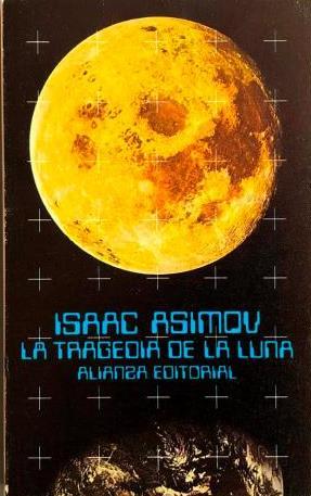 Portada LA TRAGEDIA DE LA LUNA - ISAAC ASIMOV - ALIANZA